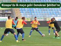 Rizespor'da ilk maçın geliri Demokrasi Şehitleri'ne
