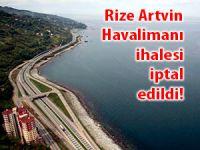 Rize Artvin Havalimanı İhalesi iptal edildi!