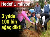 Üç yılda 100 bin ağaç dikti, hedefi 1 milyon
