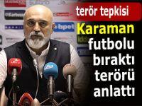 Karaman maçı bıraktı terörü anlattı