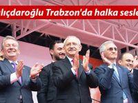 Kemal Kılıçdaroğlu Trabzon'da halka seslendi