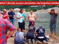 Kayıp Nehir'i derede arayan akrabaları da boğulma tehlikesi geçirdi