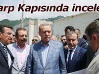 Cumhurbaşkanı Erdoğan'dan, Sarp Sınır Kapısı'nda inceleme