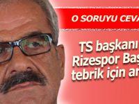 TS Başkanı Usta Rizespor başkanını tebrik etti mi?