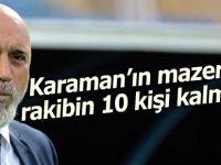 Karaman'ın mazereti, rakibin 10 kişi kalması!