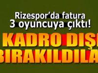Rizespor'da fatura 3 futbolcuya kesildi