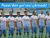 PAZAR'DAN GOL SESİ ÇIKMADI!