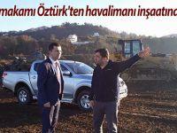 Pazar Kaymakamı Öztürk'ten havalimanı inşaatında inceleme