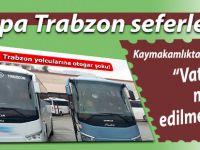 Trabzon-Hopa yolcuları mağdur olmayacak