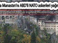 Sümela Manastırı'nı ABD'li NATO askerleri yağmalamış