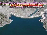 Artvin'deki barajlar milli ekonomiye 5,04 Milyar kazandırdı