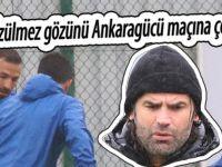 Üzülmez gözünü Ankaragücü maçına çevirdi