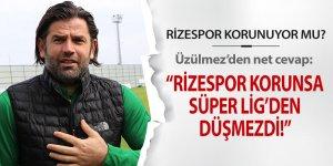 """Üzülmez: """"Rizespor korunsaydı Süper Lig'den düşmezdi"""""""
