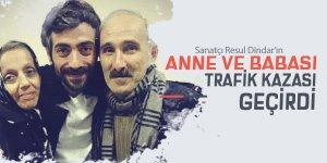 Resul Dindar'ın anne ve babası trafik kazası geçirdi