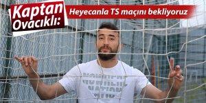 Rizespor Kaptanı Ovacıklı: 'Heyecanla TS maçını bekliyoruz'