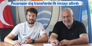 Pazarspor dış transferde ilk imzayı attırdı