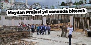 Meydan Projesi yıl sonunda bitecek