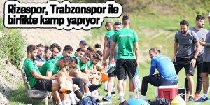 Rizespor, Trabzonspor ile birlikte kamp yapıyor