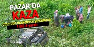 Pazar'da araç yuvarlandı: 1 ölü 4 yaralı