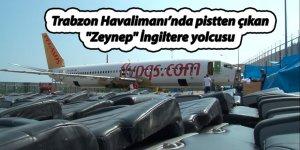 """Trabzon Havalimanı'nda pistten çıkan """"Zeynep"""" İngiltere yolcusu"""