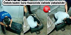 Özbek kadın Sarp Kapısında valizde yakalandı!