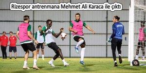 Rizespor antrenmana Mehmet Ali Karaca ile çıktı