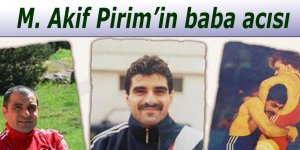 Olimpiyat Şampiyonu M. Akif Pirim'in baba acısı