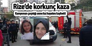 Rize'de kamyonun çarptığı anne ile kızı öldü