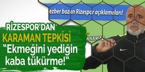 Rizespor'dan Karaman tepkisi: 'Ekmeğini yediğin kaba tükürme!'
