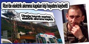 Rize'de elektrik akımına kapılan kişi hayatını kaybetti