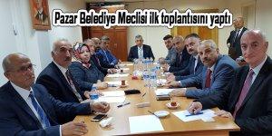 Pazar Belediye Meclisi ilk toplantısını yaptı