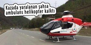 Kazada yaralanan şahsa ambulans helikopter kalktı