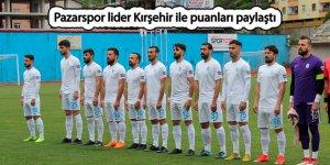 Pazarspor lider Kırşehir ile puanları paylaştı