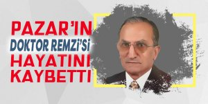 Pazar'ın Doktor Remzi'si hayatını kaybetti