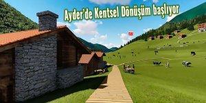 Ayder'de kentsel dönüşüm başlıyor