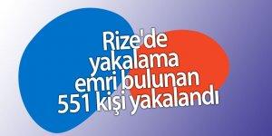 Rize'de yakalama emri bulunan 551 kişi yakalandı