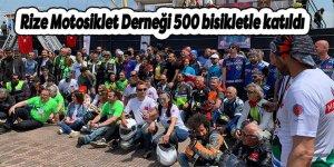 Rize Motosiklet Derneği 500 bisikletle katıldı