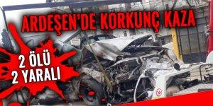 Ardeşen'de korkunç kaza: 2 ölü 2 yaralı