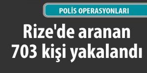 Rize'de aranan 703 kişi yakalandı