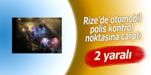 Rize'de otomobil, polis kontrol noktasına çarptı: 2 yaralı