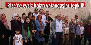 Rize'de evsiz kalan vatandaşlar tepkili!