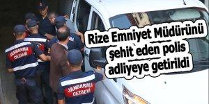 Rize Emniyet Müdürünü şehit eden polis adliyeye getirildi