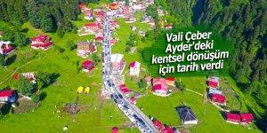 Vali Çeber Ayder'deki kentsel dönüşüm için tarih verdi