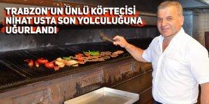 Trabzon'un ünlü köftecisi Nihat Usta son yolculuğuna uğurlandı