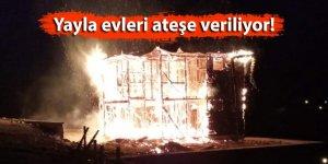 Yayla evleri ateşe veriliyor!