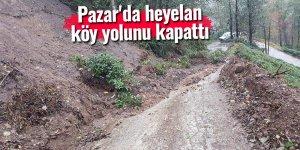Pazar'da heyelan köy yolunu kapattı