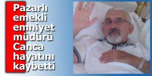 Pazarlı emekli emniyet müdürü Canca hayatını kaybetti