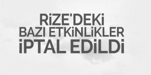 Rize'deki bazı etkinlikler iptal edildi