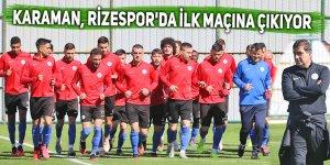 Karaman, Rizespor'da ilk maçına çıkıyor