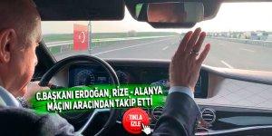 C.Başkanı Erdoğan, Rize - Alanya maçını aracından takip etti